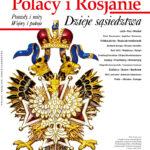 Polacy i Rosjanie. Dzieje sąsiedztwa