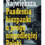 Jak Polska radziła sobie z pandemią hiszpanki